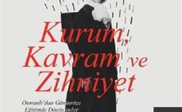 Kurum, Kavram ve Zihniyet Tanzimat'tan Cumhuriyet'e Eğitim